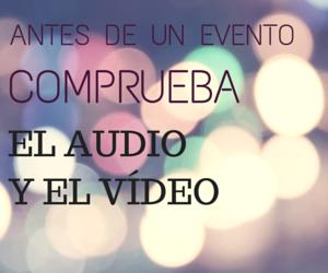 Antes de un evento comprueba siempre el audio y el vídeo
